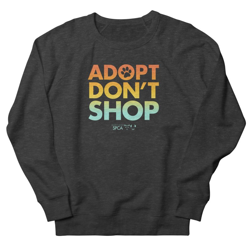 Adopt Don't Shop Men's French Terry Sweatshirt by Maryland SPCA's Artist Shop