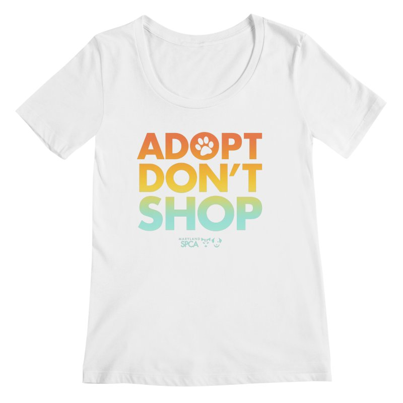 Adopt Don't Shop Women's Scoop Neck by Maryland SPCA's Artist Shop