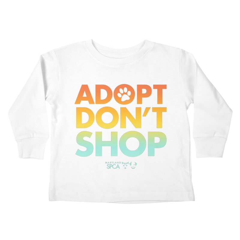 Adopt Don't Shop Kids Toddler Longsleeve T-Shirt by marylandspca's Artist Shop