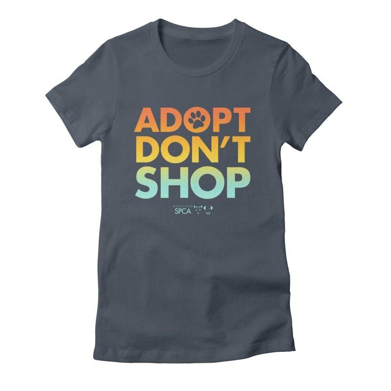 Adopt Don't Shop Women's T-Shirt by Maryland SPCA's Artist Shop