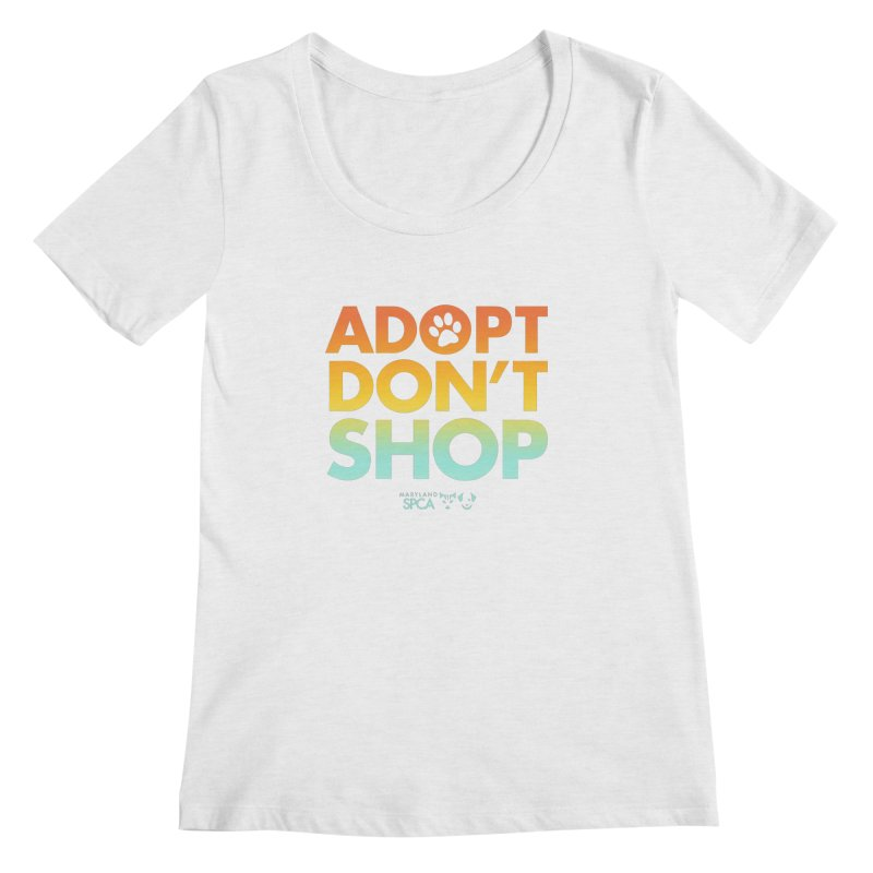 Adopt Don't Shop Women's Regular Scoop Neck by Maryland SPCA's Artist Shop