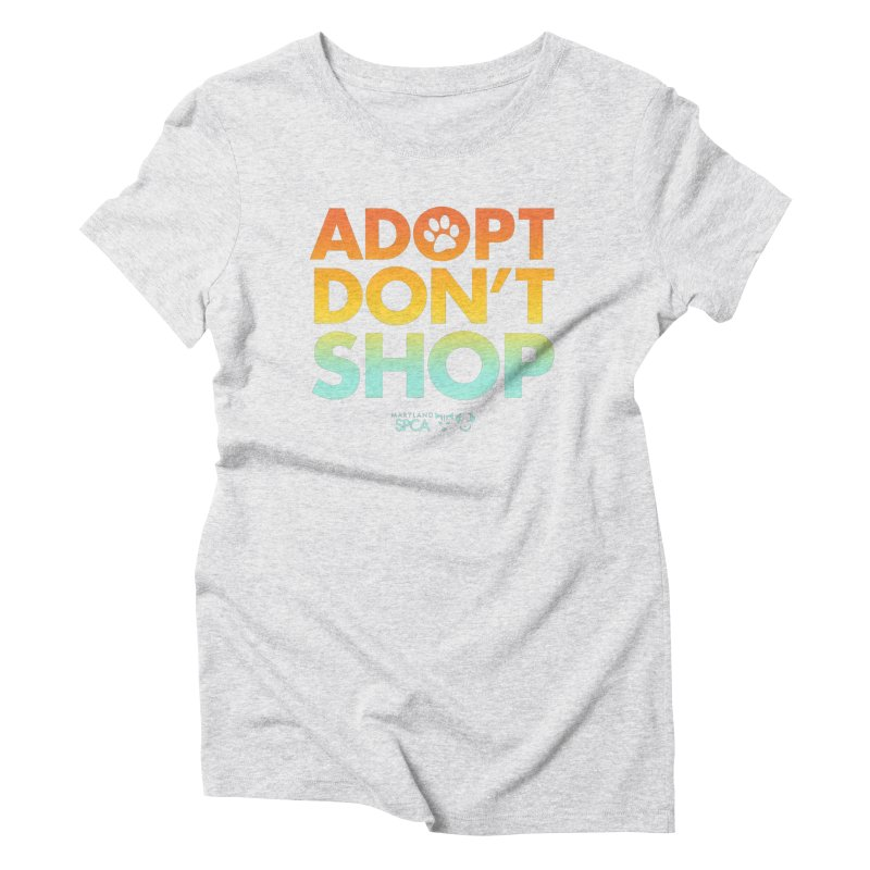Adopt Don't Shop Women's Triblend T-Shirt by Maryland SPCA's Artist Shop