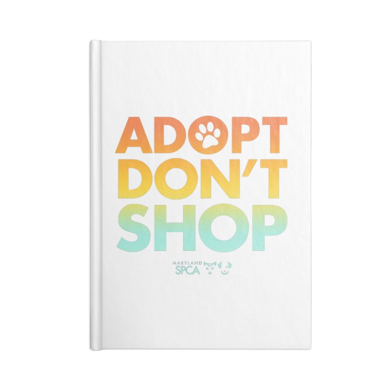 Adopt Don't Shop Accessories Lined Journal Notebook by Maryland SPCA's Artist Shop