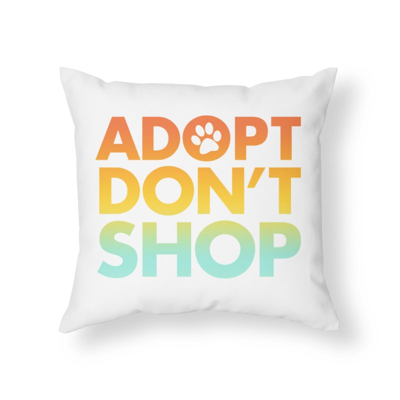 Adopt Don't Shop Home Throw Pillow by Maryland SPCA's Artist Shop