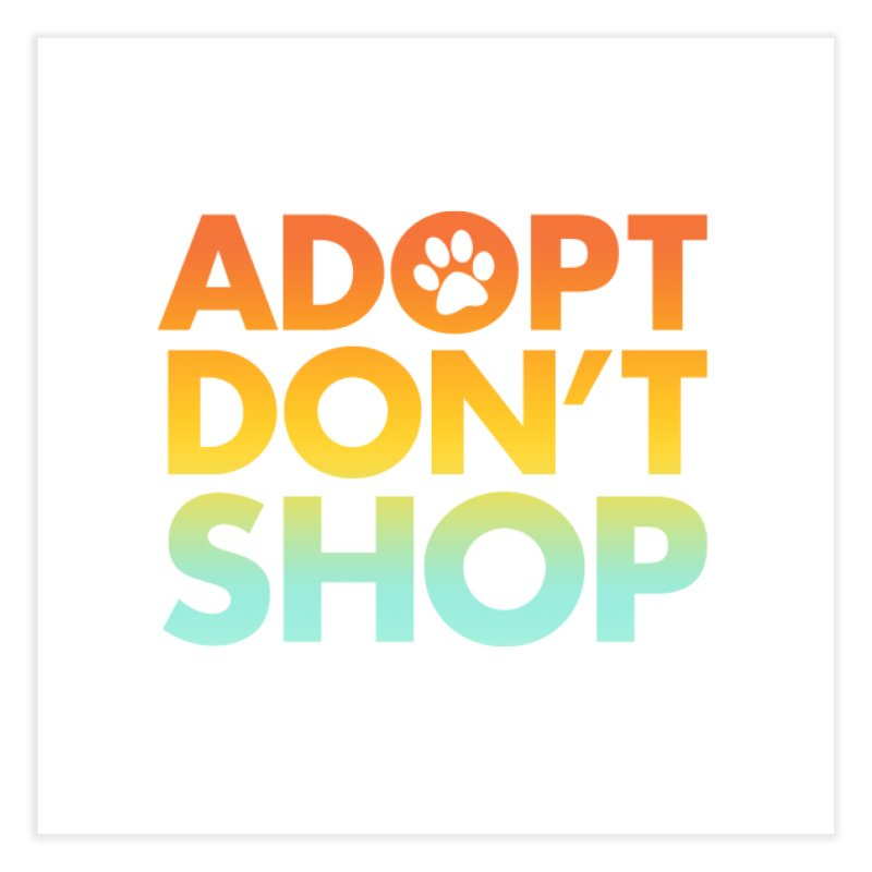 Adopt Don't Shop Home Fine Art Print by Maryland SPCA's Artist Shop