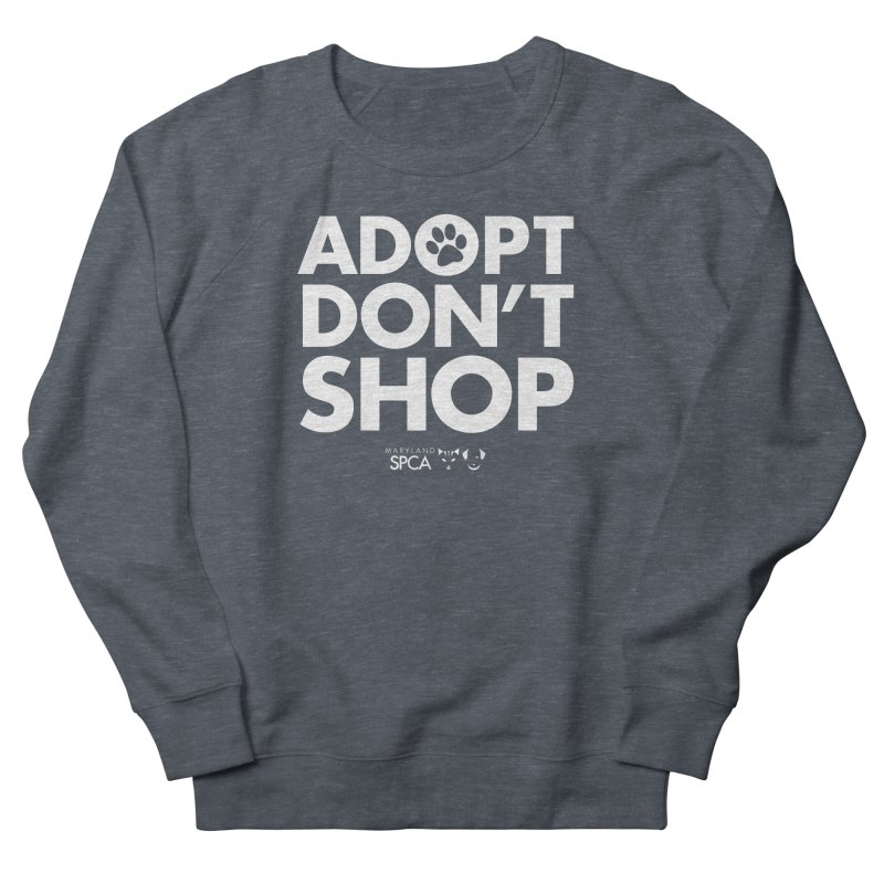 Adopt Don't Shop - WHITE- MD SPCA Design Women's French Terry Sweatshirt by marylandspca's Artist Shop