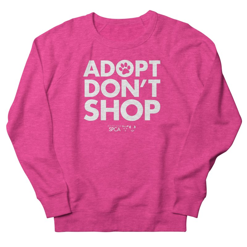 Adopt Don't Shop - WHITE- MD SPCA Design Women's French Terry Sweatshirt by Maryland SPCA's Artist Shop