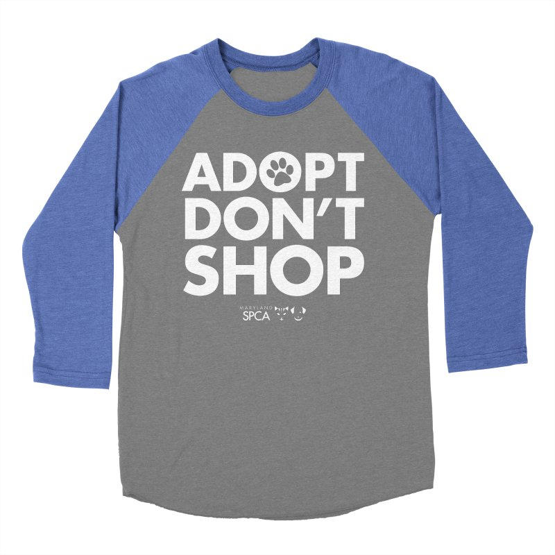 Adopt Don't Shop - WHITE- MD SPCA Design Women's Baseball Triblend Longsleeve T-Shirt by marylandspca's Artist Shop