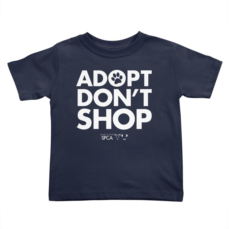 Adopt Don't Shop - WHITE- MD SPCA Design Kids Toddler T-Shirt by marylandspca's Artist Shop