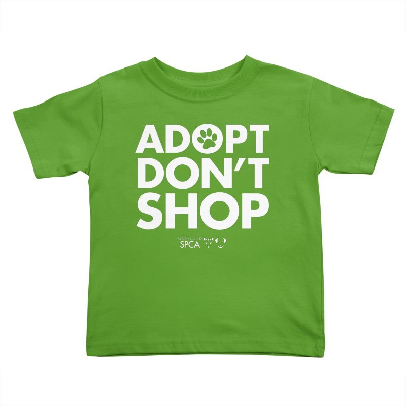 Adopt Don't Shop - WHITE- MD SPCA Design Kids Toddler T-Shirt by Maryland SPCA's Artist Shop