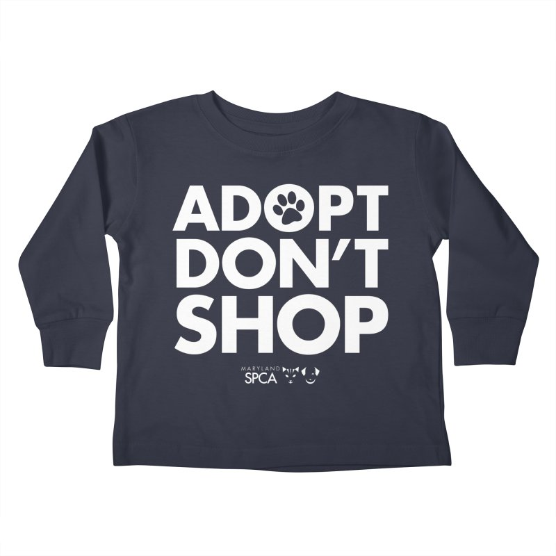 Adopt Don't Shop - WHITE- MD SPCA Design Kids Toddler Longsleeve T-Shirt by marylandspca's Artist Shop