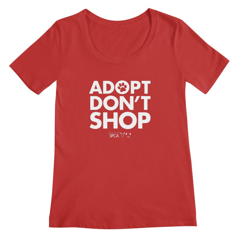 Adopt Don't Shop - WHITE- MD SPCA Design Women's Scoop Neck by Maryland SPCA's Artist Shop