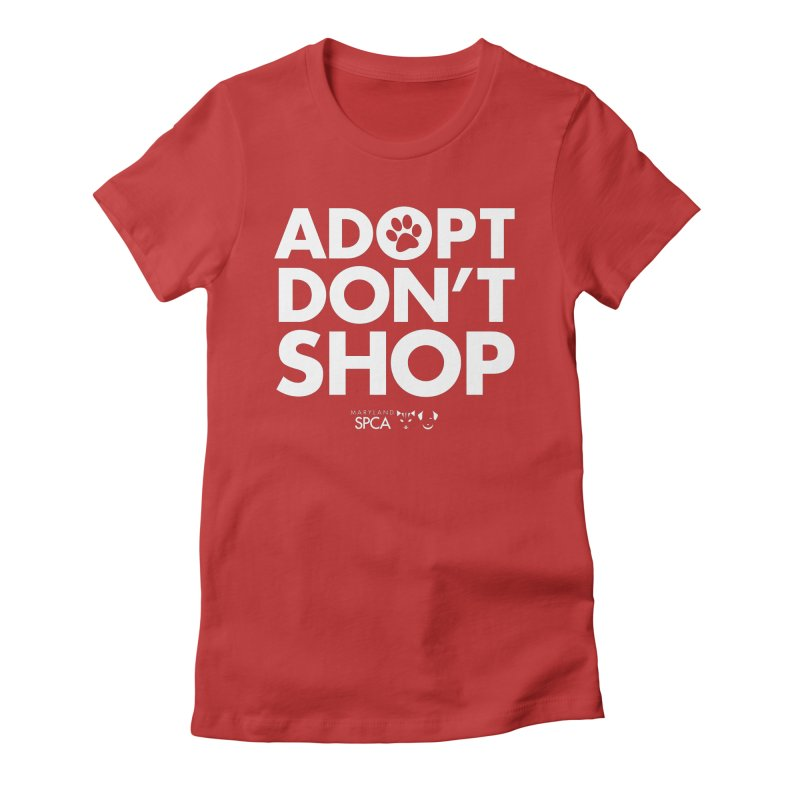 Adopt Don't Shop - WHITE- MD SPCA Design Women's Fitted T-Shirt by marylandspca's Artist Shop