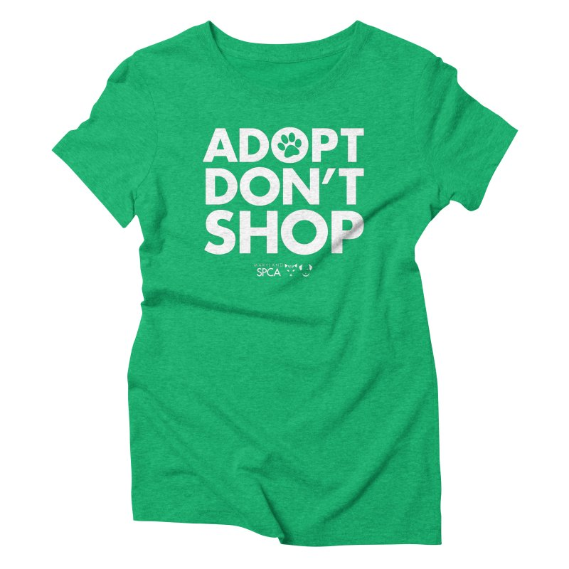 Adopt Don't Shop - WHITE- MD SPCA Design Women's Triblend T-Shirt by Maryland SPCA's Artist Shop
