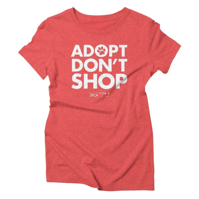 Adopt Don't Shop - WHITE- MD SPCA Design Women's Triblend T-Shirt by Maryland SPCA's Artist Shop
