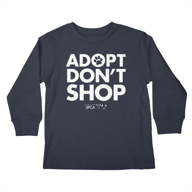 Adopt Don't Shop - WHITE- MD SPCA Design Kids Longsleeve T-Shirt by Maryland SPCA's Artist Shop