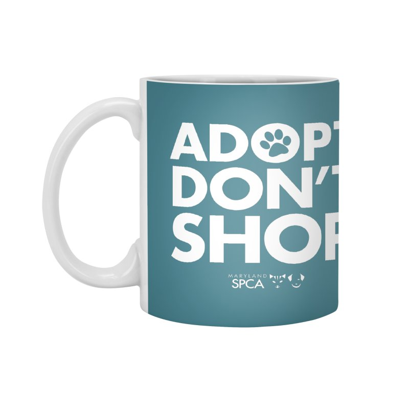 Adopt Don't Shop - WHITE- MD SPCA Design Accessories Mug by Maryland SPCA's Artist Shop