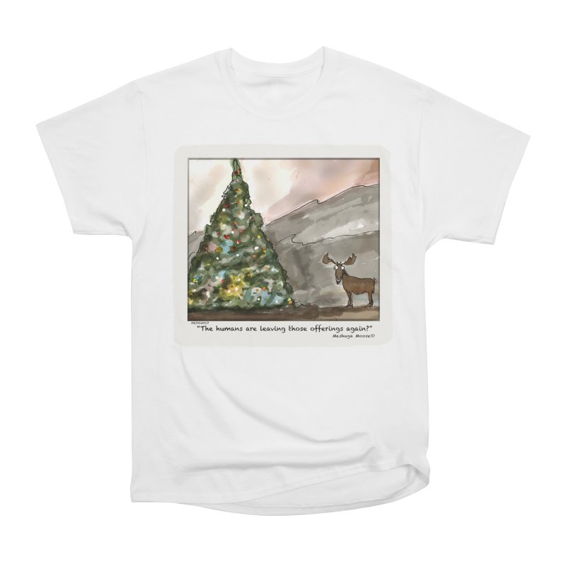 The humans are making offerings again. Men's T-Shirt by Mashuga Moose® is on the loose.