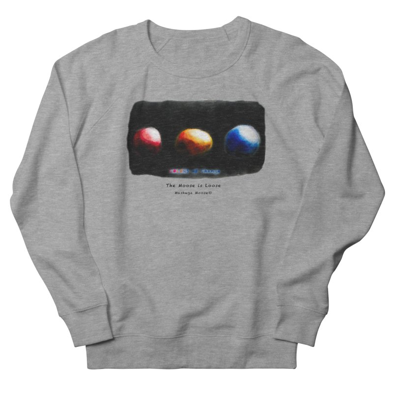 """Colors of Change, """"The Moose is Loose"""" Men's French Terry Sweatshirt by Mashuga Moose® is on the loose."""