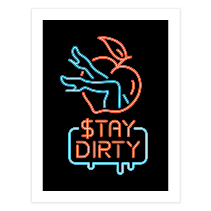 Stay Dirty Neon Home Fine Art Print by MattAlbert84's Apparel Shop