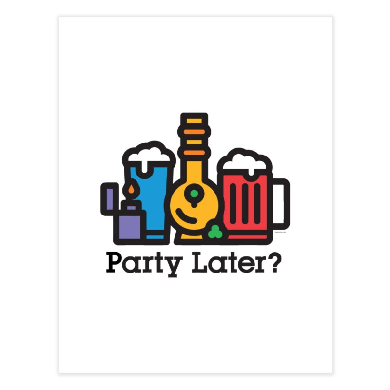 Party Later?   by MattAlbert84's Apparel Shop