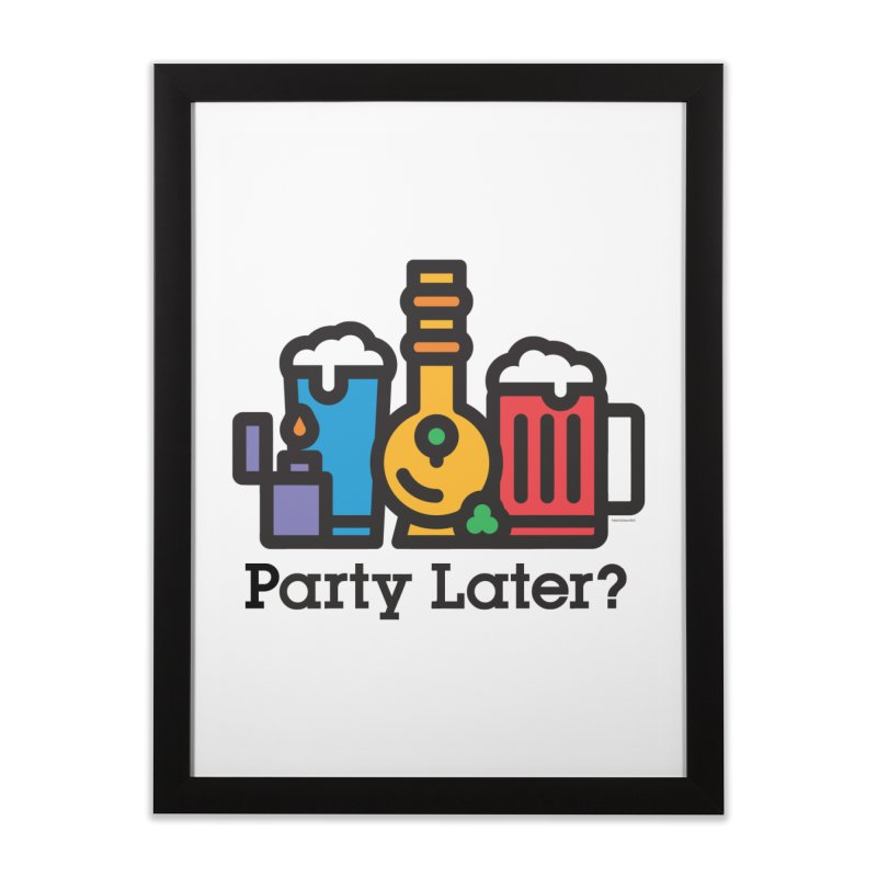 Party Later? Home Framed Fine Art Print by MattAlbert84's Apparel Shop