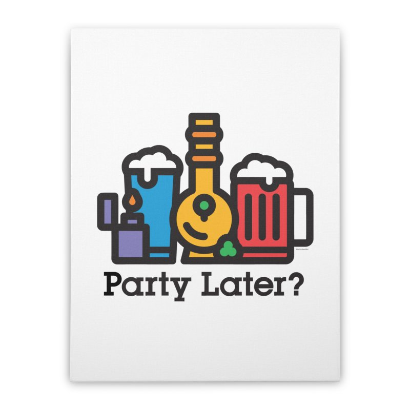 Party Later? Home Stretched Canvas by MattAlbert84's Apparel Shop