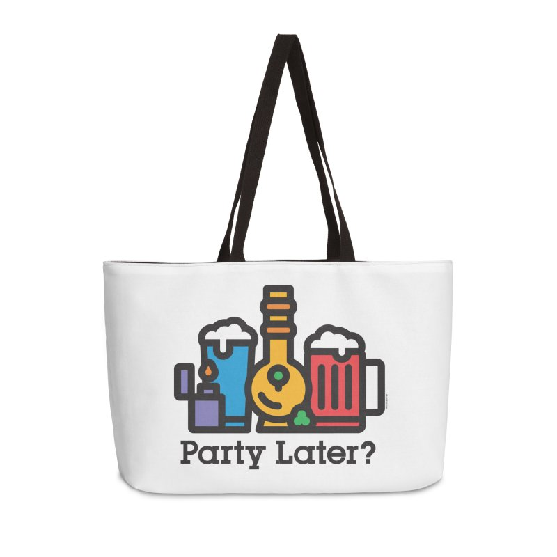 Party Later? Accessories Weekender Bag Bag by MattAlbert84's Apparel Shop