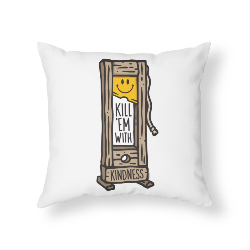Kill 'Em With Kindness Home Throw Pillow by MattAlbert84's Apparel Shop