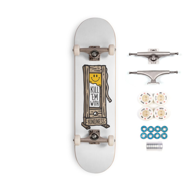 Kill 'Em With Kindness Accessories Complete - Premium Skateboard by MattAlbert84's Apparel Shop