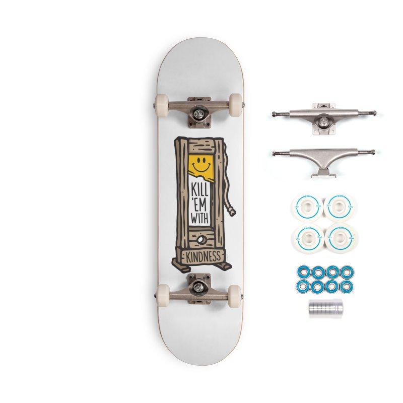 Kill 'Em With Kindness Accessories Skateboard by MattAlbert84's Apparel Shop