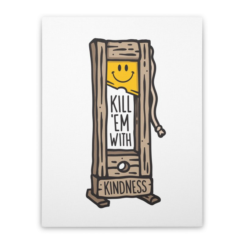 Kill 'Em With Kindness Home Stretched Canvas by MattAlbert84's Apparel Shop