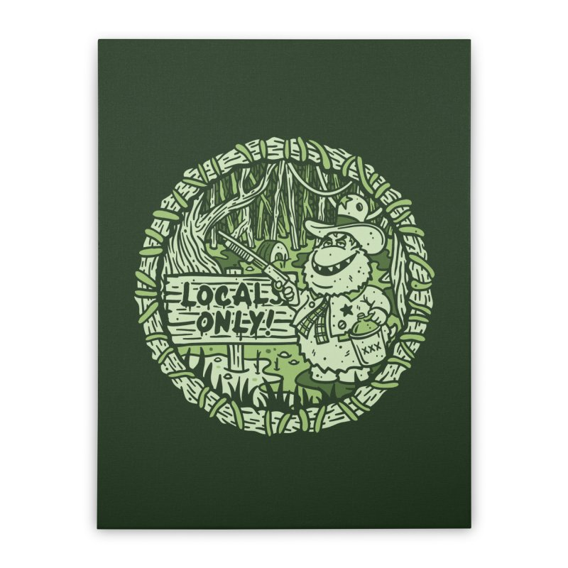Locals Only Home Stretched Canvas by MattAlbert84's Apparel Shop