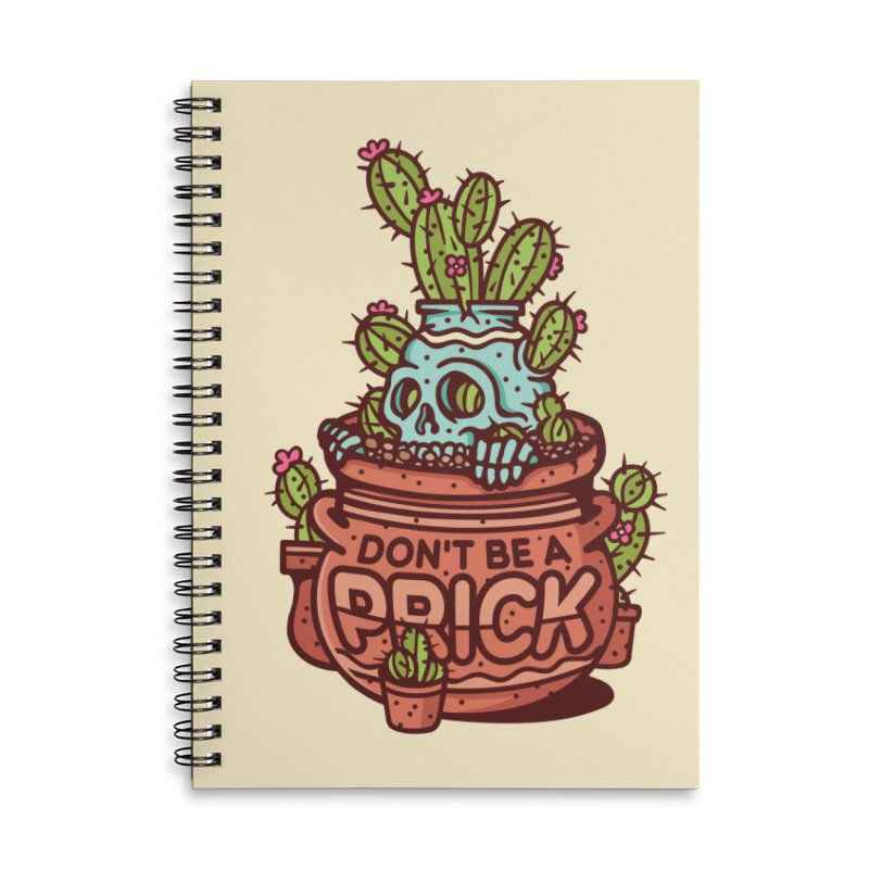 Don't Be a Prick Accessories Lined Spiral Notebook by MattAlbert84's Apparel Shop