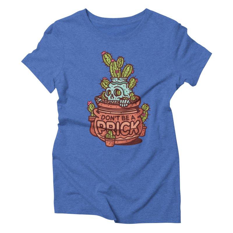 Don't Be a Prick Women's Triblend T-Shirt by MattAlbert84's Apparel Shop