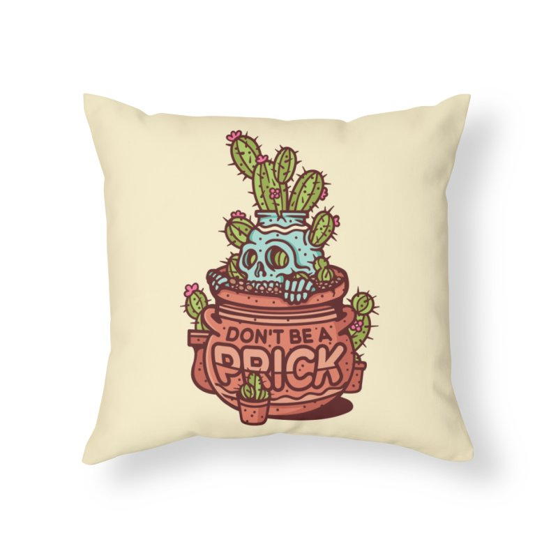 Don't Be a Prick Home Throw Pillow by MattAlbert84's Apparel Shop