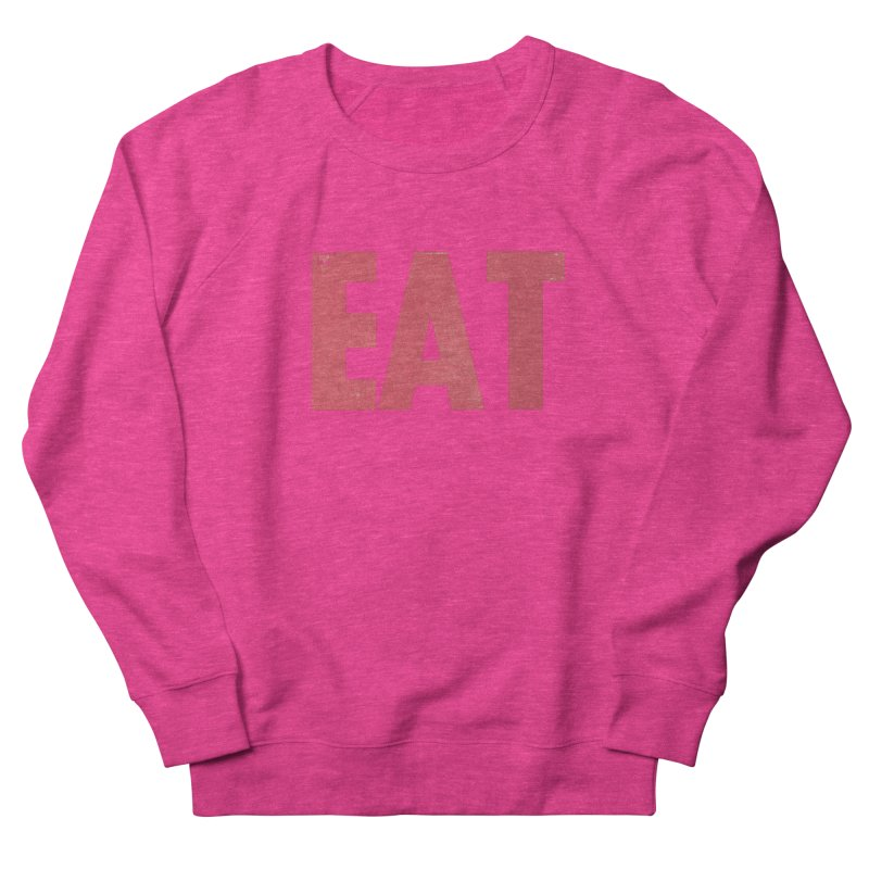 EAT Women's French Terry Sweatshirt by mattiemac's Artist Shop