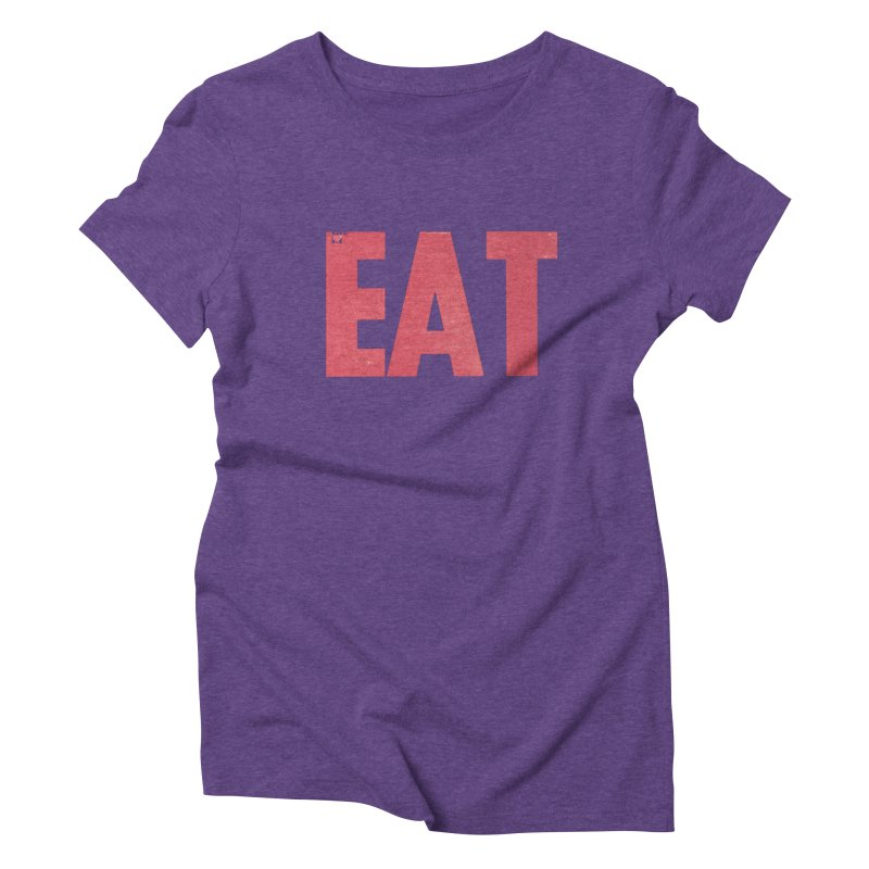 EAT Women's Triblend T-Shirt by Matt MacFarland