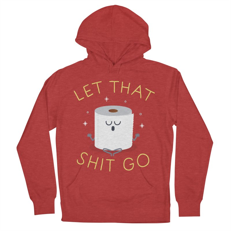 Let That Shit Go Women's French Terry Pullover Hoody by Mauro Gatti House of Fun