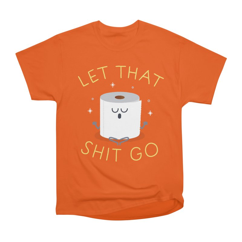 Let That Shit Go Men's Heavyweight T-Shirt by Mauro Gatti House of Fun
