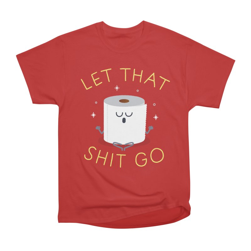 Let That Shit Go Men's Classic T-Shirt by Mauro Gatti House of Fun