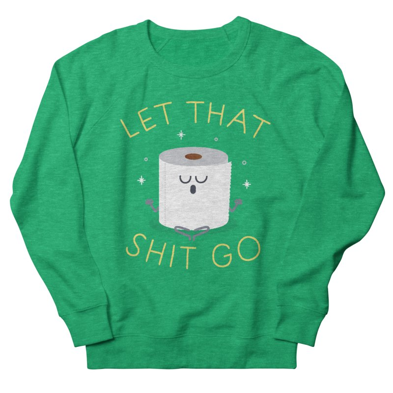 Let That Shit Go Women's Sweatshirt by Mauro Gatti House of Fun