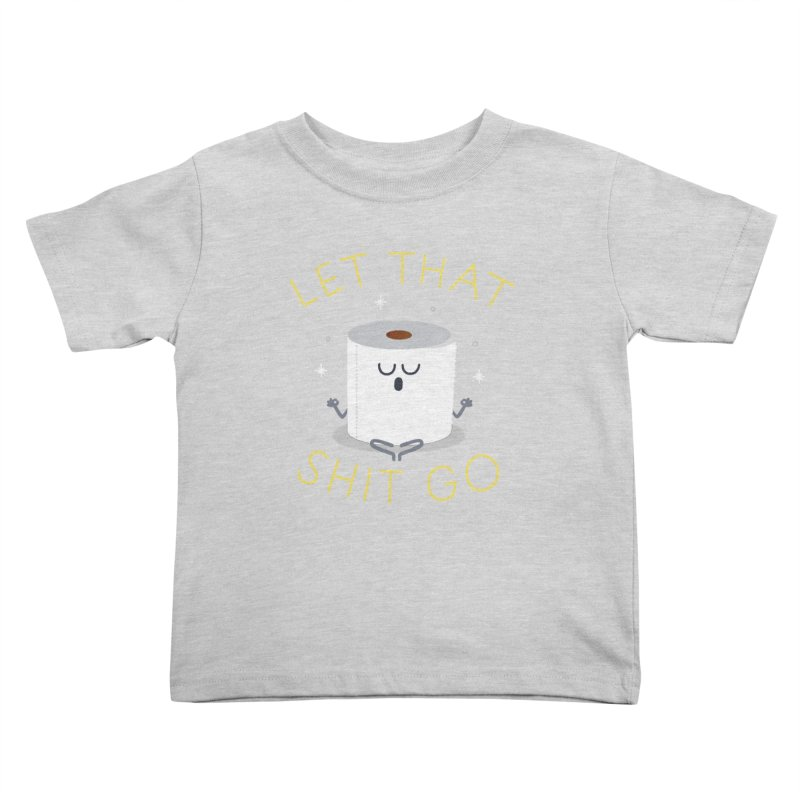 Let That Shit Go Kids Toddler T-Shirt by Mauro Gatti House of Fun