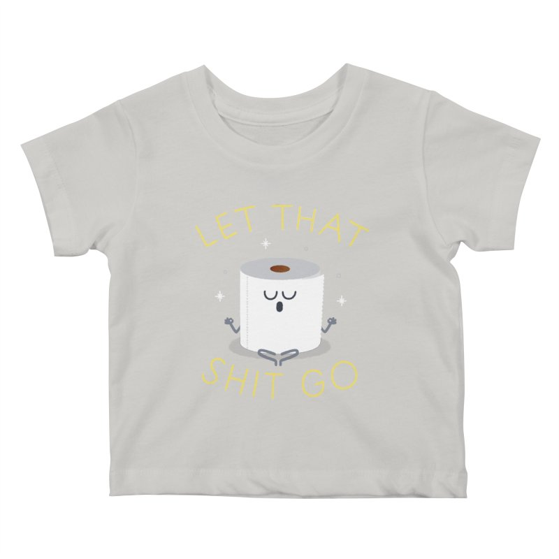 Let That Shit Go Kids Baby T-Shirt by Mauro Gatti House of Fun