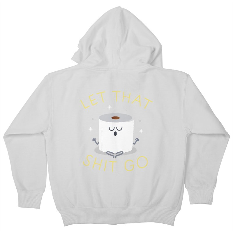 Let That Shit Go Kids Zip-Up Hoody by Mauro Gatti House of Fun