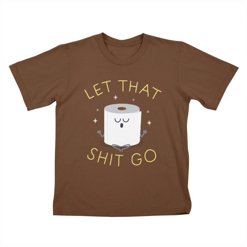 Let That Shit Go Kids T-Shirt by Mauro Gatti House of Fun