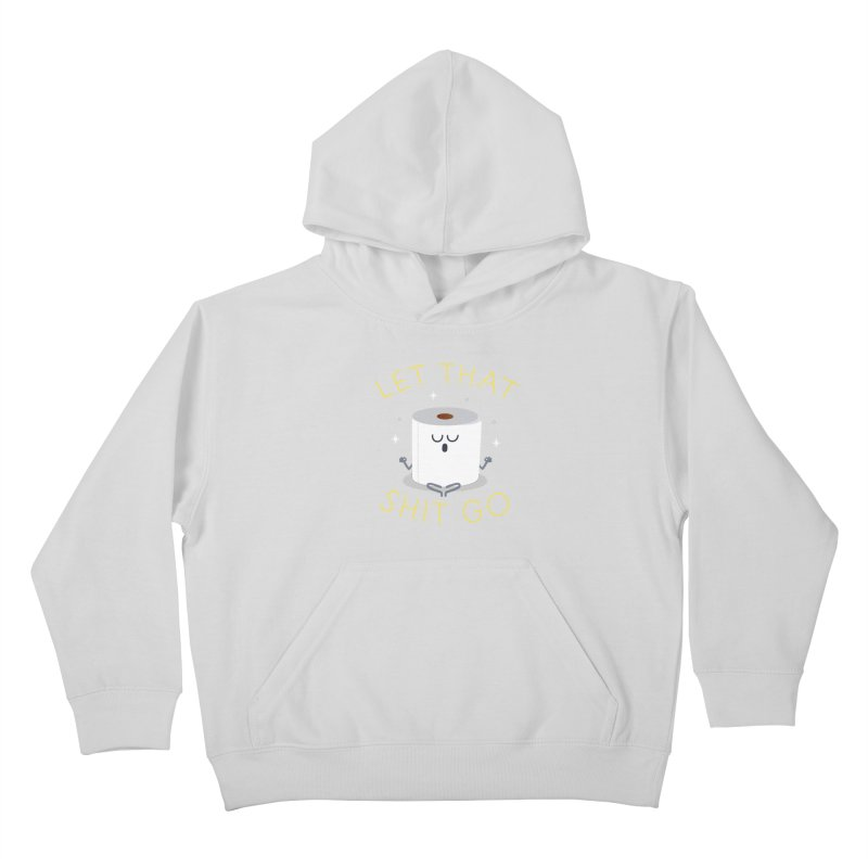 Let That Shit Go Kids Pullover Hoody by Mauro Gatti House of Fun