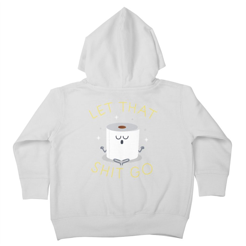 Let That Shit Go Kids Toddler Zip-Up Hoody by Mauro Gatti House of Fun