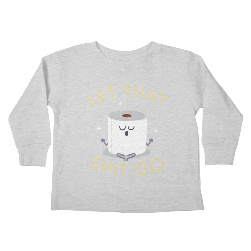 Let That Shit Go Kids Toddler Longsleeve T-Shirt by Mauro Gatti House of Fun