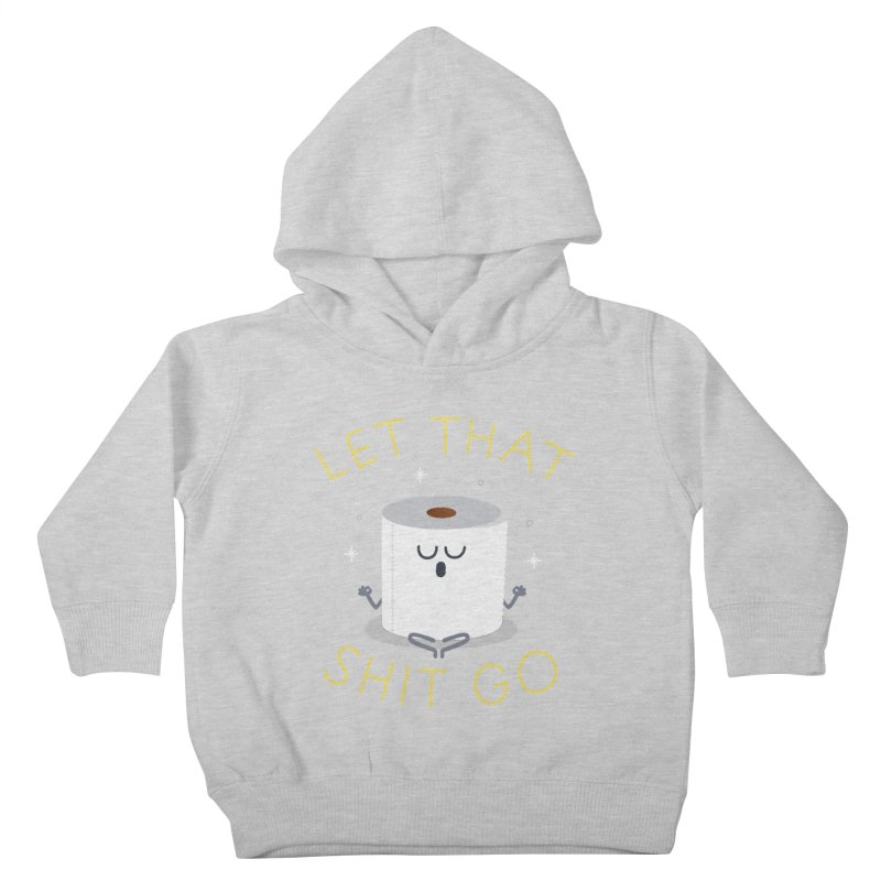 Let That Shit Go Kids Toddler Pullover Hoody by Mauro Gatti House of Fun